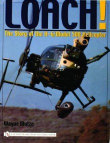 Loach!: The Story of the H-6/Model 500 Helicopter (Schiffer Military History Book) - Wayne Mutza