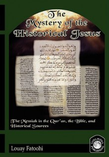 The Mystery of the Historical Jesus - Louay Fatoohi