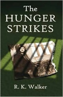 The Hunger Strikes - R.K. Walker