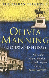 Friends And Heroes: The Balkan Trilogy 3 - Olivia Manning