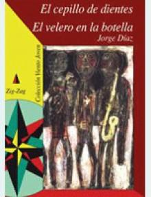 El Cepillo De Dientes, El Velero En La Botella - Jorge Díaz