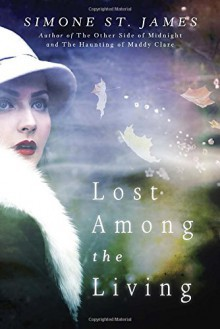 Lost Among the Living - Simone St. James,Justine Eyre,Inc. Blackstone Audio