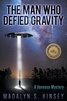 The Man Who Defied Gravity: A Vanessa Mystery - Madalyn S Kinsey