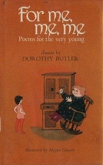 For Me Me Me: Poems For The Very Young - Dorothy Butler, Megan Gressor