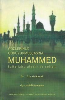Gözlerinle Görüyormuşçasina Muhammed (Turkish) - A'id al-Qarni, Ahmet Iyibildiren
