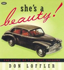 She's a Beauty!: The Story of the First Holdens - Don Loffler
