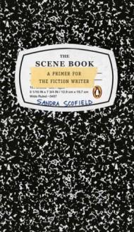 The Scene Book: A Primer for the Fiction Writer - Sandra Scofield
