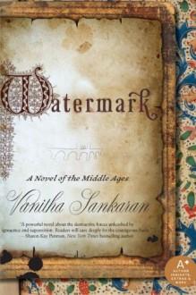 Watermark: A Novel of the Middle Ages - Vanitha Sankaran
