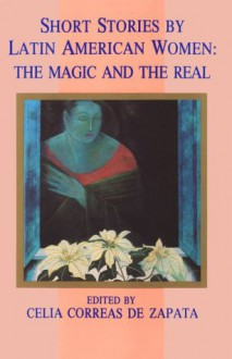Short Stories by Latin American Women: The Magic and the Real - Celia Correas De Zapata