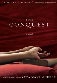 The Conquest - Yxta Maya Murray