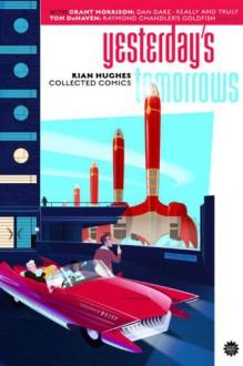 Yesterday's Tomorrows - Rian Hughes, Grant Morrison, Tom De Haven, Raymond Chandler