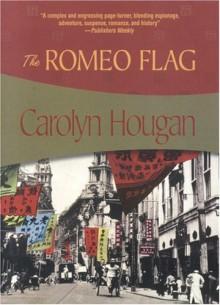 The Romeo Flag (Felony & Mayhem Mysteries) - Carolyn Hougan