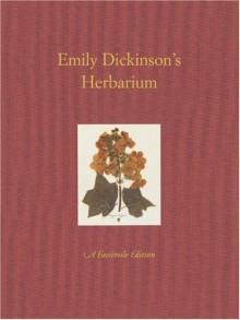 Emily Dickinson's Herbarium: A Facsimile Edition - Emily Dickinson, Leslie A. Morris, Richard B. Sewall, Judith Farr