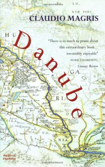 Danube: A Sentimental Journey from the Source to the Black Sea - Claudio Magris, Patrick Creagh