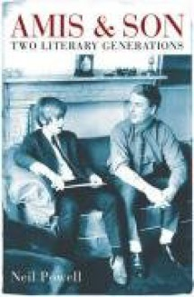 Amis & Son: Two Literary Generations - Neil Powell