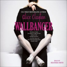 Wallbanger - Alice Clayton, Heather Smith