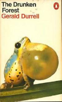 The Drunken Forest - Gerald Durrell, Ralph Thompsom