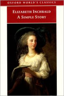 A Simple Story - Elizabeth Inchbald, J. M. Tompkins (Editor), Jane Spencer (Introduction)