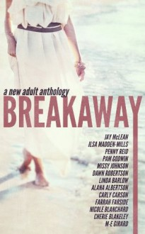 Breakaway: A New Adult Anthology - Jay McLean, Ilsa Madden-Mills, Penny Reid, Pam Godwin