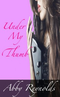 Under My Thumb (Serenade Series #1) - Abby Reynolds