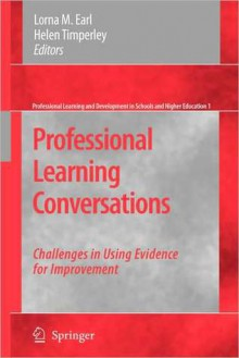 Professional Learning Conversations: Challenges in Using Evidence for Improvement (NOOKstudy eTextbook) - Lorna M. Earl, Helen Timperley