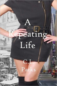 A Repeating Life - C.L. Parks