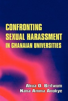 Confronting Sexual Harassment in Ghanaia - Akua Britwum, Nana Amma Anokye
