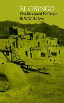 El Gringo: New Mexico and Her People - W.W.H. Davis