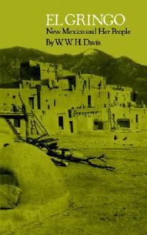 El Gringo: New Mexico and Her People - W.W.H. Davis