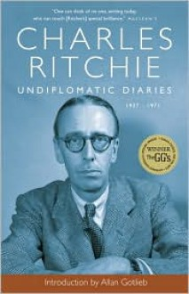 Undiplomatic Diaries: 1937-1971 - Charles Ritchie