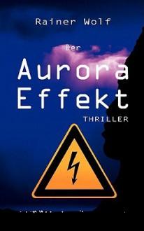 Der Aurora Effekt - Rainer Wolf