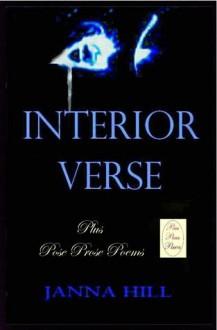 Interior Verse Plus Pose Prose & Poems (Combined Books) - Janna Hill