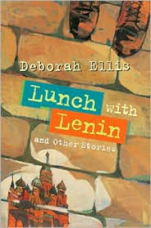 Lunch with Lenin and Other Stories - Deborah Ellis