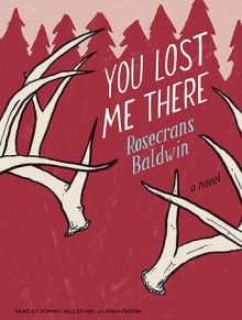 You Lost Me There: A Novel - Rosecrans Baldwin, Johnny Heller, Jo Anna Perrin
