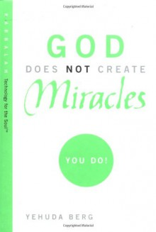 God Does Not Create Miracles -- You Do! - Yehuda Berg