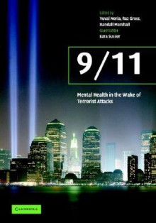 9/11: Mental Health in the Wake of Terrorist Attacks - Yuval Neria, Raz Gross
