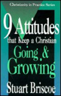 Nine Attitudes that Keep a Christian Going and Growing (Christianity in Practice Series) - Stuart Briscoe