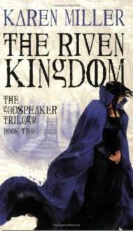 The Riven Kingdom (The Godspeaker Trilogy) - Karen Miller