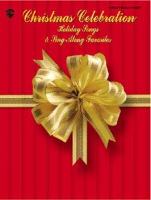 Christmas Celebration -- Holiday Songs & Sing-Along Favorites: Piano/Vocal/Chords - Alfred A. Knopf Publishing Company
