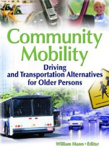 Community Mobility: Driving and Transportation Alternatives for Older Persons - Ellen D Taira, William J. Mann