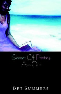 Scenes of Poetry: Act One - Bre Summers