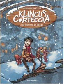 Klincus Corteccia e la lacrima di drago: 1 - Alessandro Gatti