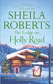 The Lodge on Holly Road (Life in Icicle Falls) - Sheila Roberts