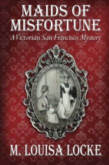 Maids of Misfortune - M. Louisa Locke
