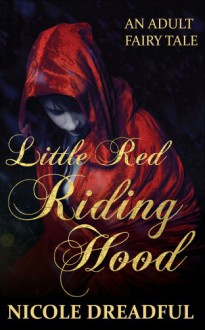 Little Red Riding Hood (Adult Fairy Tales) - Nicole Dreadful