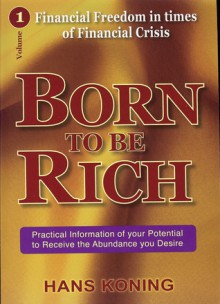 Born To Be Rich: Financial Freedom in Time of Financial Crisis - Hans Koning