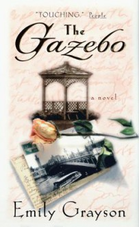 The Gazebo: A Novel - Emily Grayson