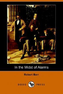 In the Midst of Alarms - Robert Barr