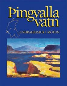 Þingvallavatn: Undraheimur í mótun - Páll Hersteinsson, Pétur M. Jónasson