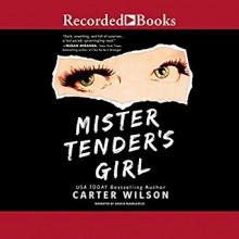 Mister Tender's Girl: A Novel - Carter Wilson